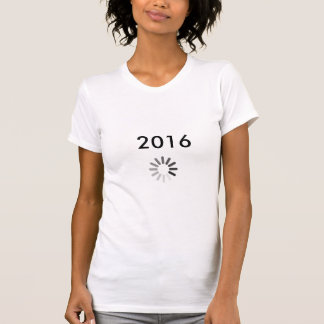 2016 loading… T-Shirt