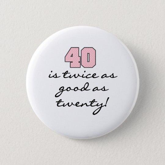 40 zweimal so gut wie 20 runder button 5,1 cm