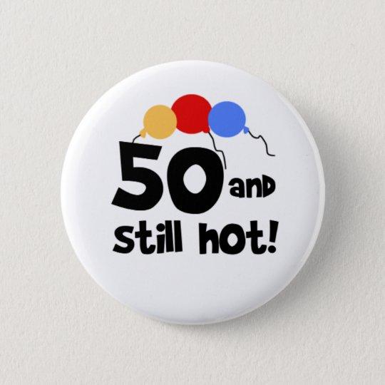 50 und noch heiß runder button 5,1 cm