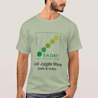 5 ein Tag - jonglieren Sie einfach mehr T-Shirt