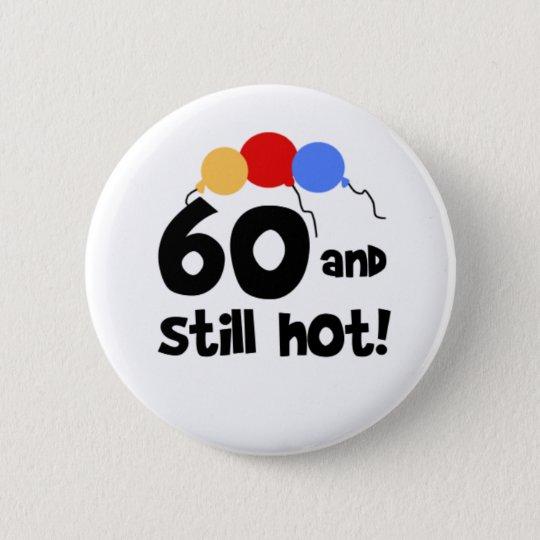 60 und noch heißer 60. Geburtstag Runder Button 5,1 Cm