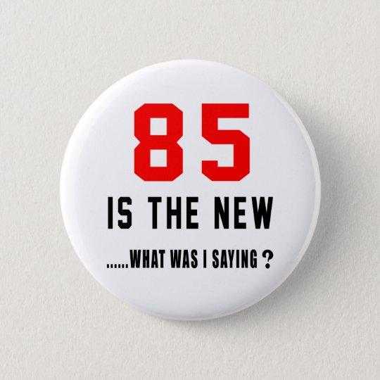 85 ist das neue. .what war i-Sprichwort Runder Button 5,1 Cm