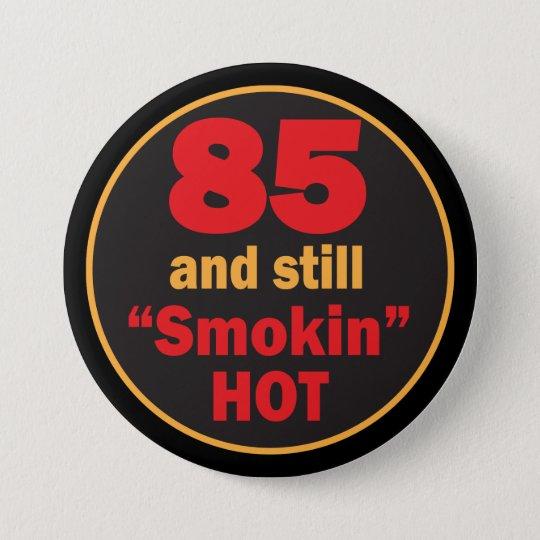 85 und Smokin heißer | 85. Geburtstag Runder Button 7,6 Cm