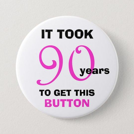90. Geburtstags-Gag-Geschenk-Knopf - lustig Runder Button 7,6 Cm