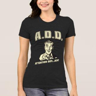A.D.D.: Aufmerksamkeit Defi… Huh? T-Shirt