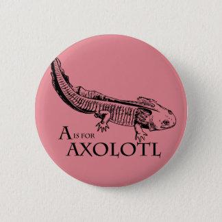 A ist für Axolotl-Abzeichen Runder Button 5,7 Cm