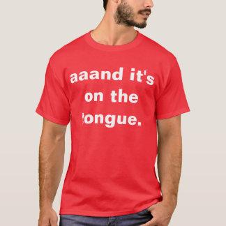 aaand ist es auf der Zunge T-Shirt