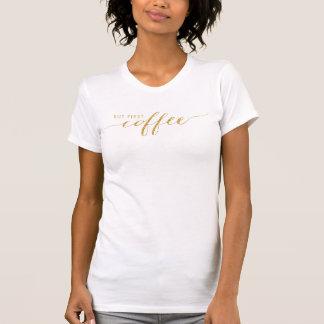 Aber erster Kaffee-Imitat-Glitter-T - Shirt