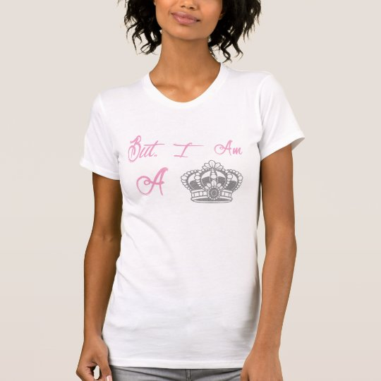 Aber ich bin eine Prinzessin T-Shirt