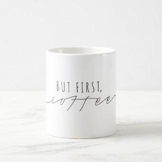 Aber zuerst, lässiges Skript   des Kaffee-  modern Kaffeetasse