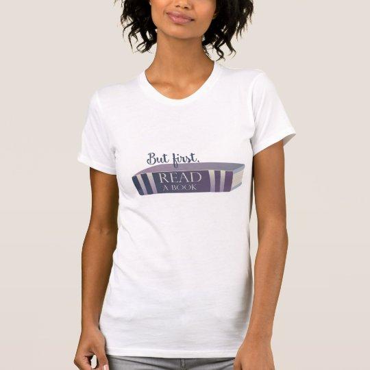 Aber zuerst, lesen Sie ein Buch-Shirt T-Shirt