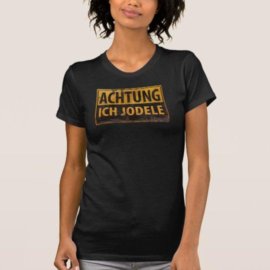 ACHTUNG ICH JODELE Lustig deutsches Yodel-Zeichen T-Shirt