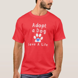 Adoptieren Sie einen Hund. Retten Sie ein Leben T-Shirt