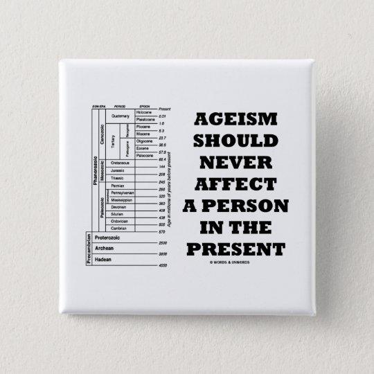 Ageism sollte eine Person im Geschenk nie Quadratischer Button 5,1 Cm