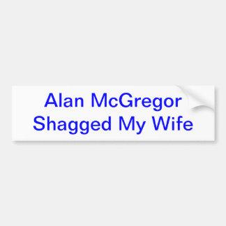 Alan McGregor Shagged mein Ehefrau-T - Shirt Autoaufkleber