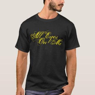 Alle Augen auf mir T-Shirt