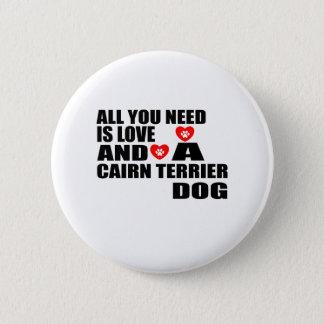 Alle benötigen Sie Liebe CAIRN-TERRIER Runder Button 5,7 Cm