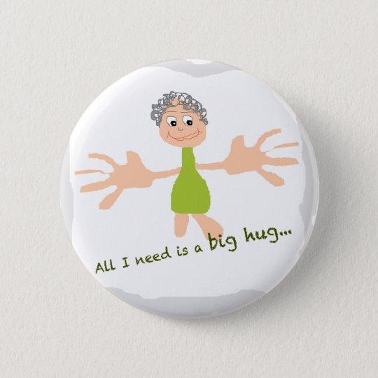Alle, die ich benötige, ist eine große Umarmung - Runder Button 5,1 Cm
