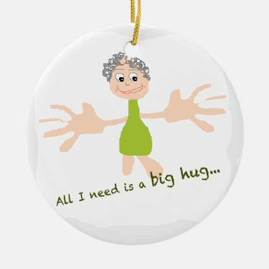 Alle, die ich benötige, ist eine große Umarmung - Rundes Keramik Ornament