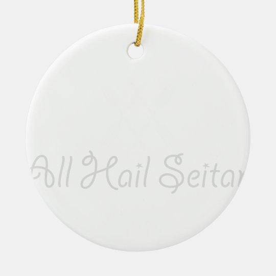 Alle hageln Seitan - lustigen unglaublich witzig Rundes Keramik Ornament