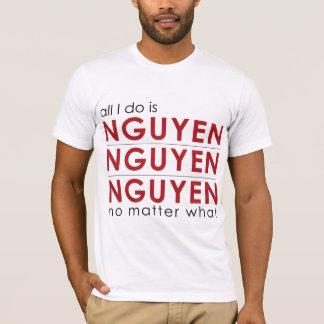 Aller, den ich tue, ist Nguyen Nguyen Nguyen egal T-Shirt