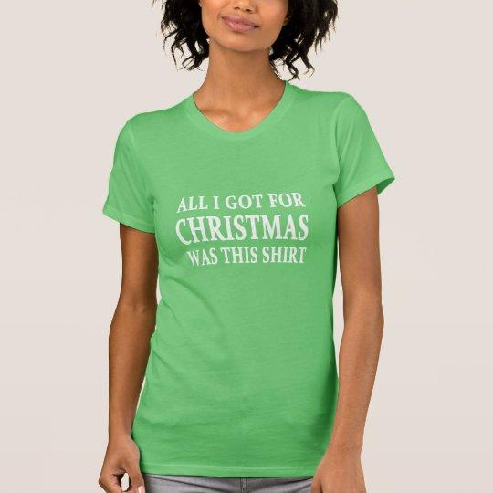 Alles, das ich für Weihnachten erhielt, ist dieses T-Shirt