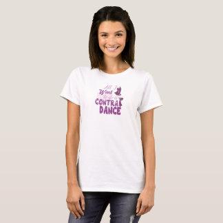 Alles, das ich will, um zu tun, ist gegen Tanz T-Shirt