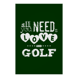 Alles, das Sie benötigen, ist Liebe und Golf Poster