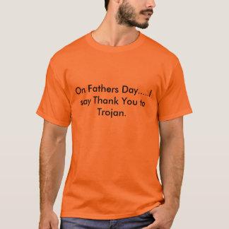 Am Vatertag ..... sage ich danke Ihnen zum Trojan T-Shirt