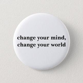 ändern Sie Ihren Verstand, ändern Sie Ihre Welt Runder Button 5,7 Cm