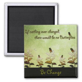 Ändern Sie Schmetterlings-Zitat Quadratischer Magnet
