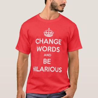 Ändern Sie Wörter und seien Sie unglaublich witzig T-Shirt