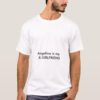 Angelina ist mein X-GIRLFRIEND T-Shirt