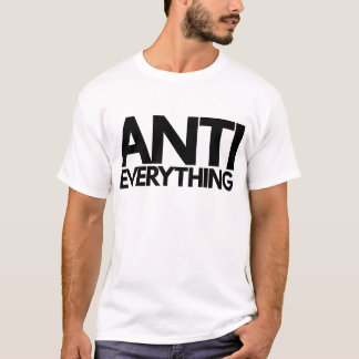 Anti alles T-Shirt
