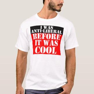 Anti--liberal-vor-es-sein-cool T-Shirt