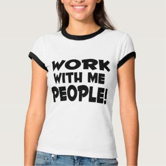 Arbeit mit mir Leute-T-Shirt T-Shirt