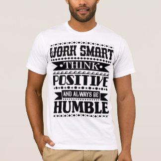 Arbeit Smart denken Positiv und sind immer T-Shirt