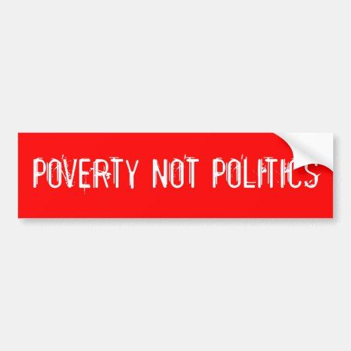 """Armut-nicht Politik-"" Autoaufkleber"