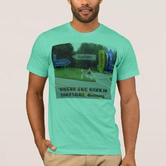 """ausfahrt, """", WO DER MIST AUSFAHRT IST, Deutschland T-Shirt"""