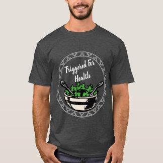 Ausgelöst für Gesundheit T T-Shirt