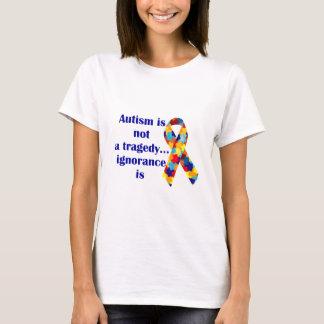 Autismus ist nicht eine Tragödie, Ignoranz ist T-Shirt