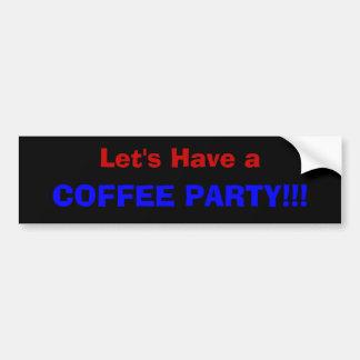 Ayons une PARTIE de CAFÉ ! ! ! Autocollant De Voiture