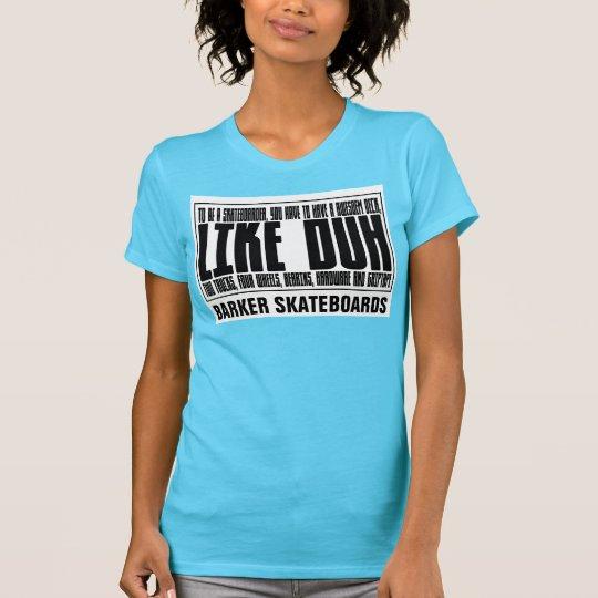 BARKER SKATEBOARDS (WIE DUH) T - Shirt