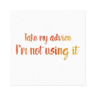 Befolgen Sie meinen Rat Leinwanddruck