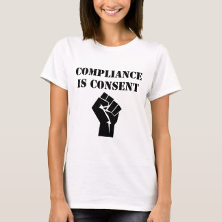 Befolgung ist Zustimmung T-Shirt