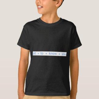 Beginnen Sie, Sie zu kennen T-Shirt