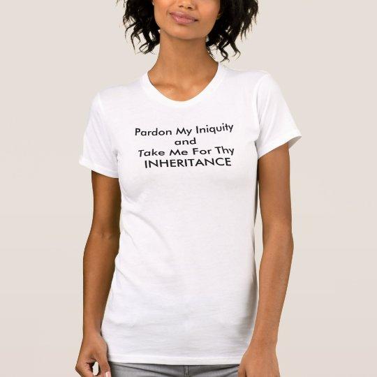 Begnadigen Sie meine Ungerechtigkeit und nehmen T-Shirt