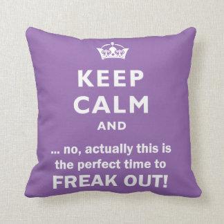 Behalten Sie Ruhe, flippen Sie heraus aus! Kissen