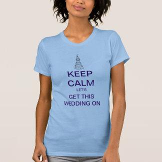 BEHALTEN Sie RUHE lassen uns diese Hochzeit auf T-Shirt