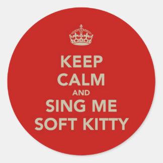 Behalten Sie Ruhe u. singen Sie mir weichen Kitty Runder Aufkleber